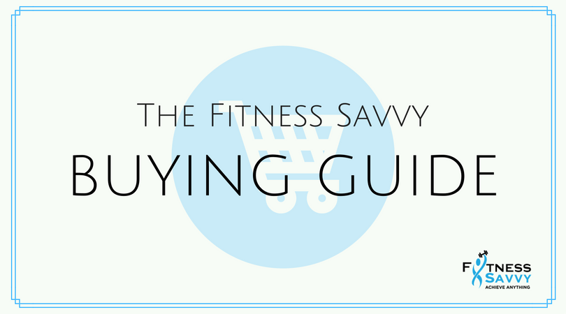 Fitness Savvy Buying Guide